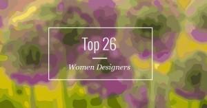 Top 26 Women Designers.