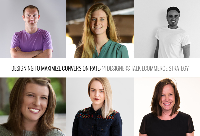Designing To Maximize Conversion Rate: 14 Designers Talk Ecommerce Strategy